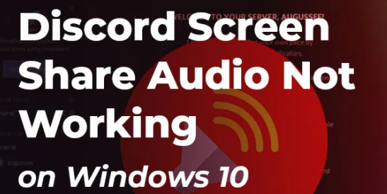 How to Fix Discord Screen Share Audio Not Working Problem