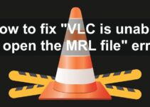 How to Fix: VLC is unable to open MRL file Error